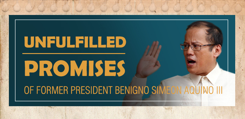 Unfulfilled Promises of Former President Benigno Aquino III